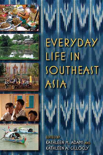 Everyday Life in Southeast Asia By Adams, Kathleen M. (EDT)/ Gillogly, Kathleen A. (EDT)